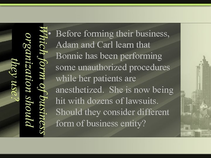 Which form of business organization should they use? • Before forming their business, Adam