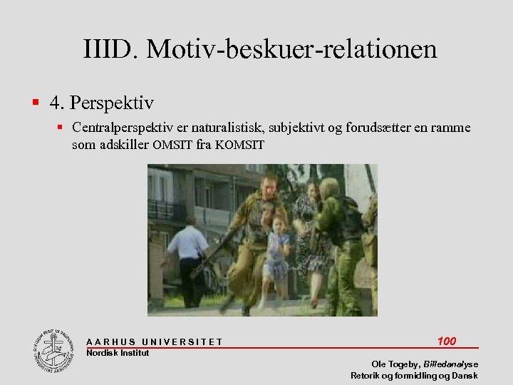 IIID. Motiv-beskuer-relationen 4. Perspektiv Centralperspektiv er naturalistisk, subjektivt og forudsætter en ramme som adskiller