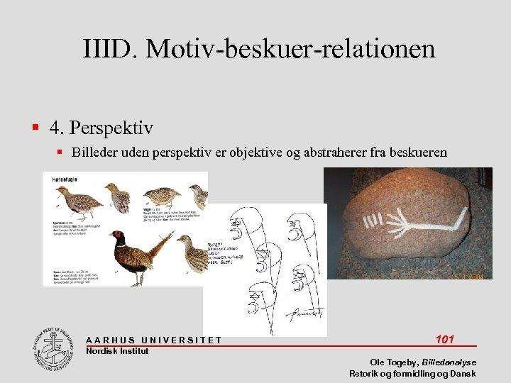 IIID. Motiv-beskuer-relationen 4. Perspektiv Billeder uden perspektiv er objektive og abstraherer fra beskueren AARHUS