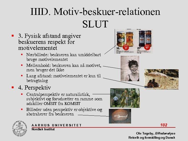 IIID. Motiv-beskuer-relationen SLUT 3. Fysisk afstand angiver beskuerens respekt for motivelementet Nærbillede: beskueren kan