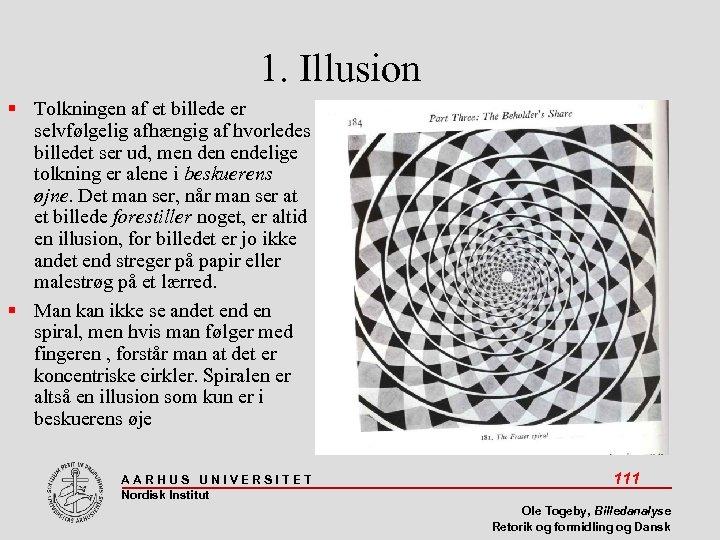 1. Illusion Tolkningen af et billede er selvfølgelig afhængig af hvorledes billedet ser ud,