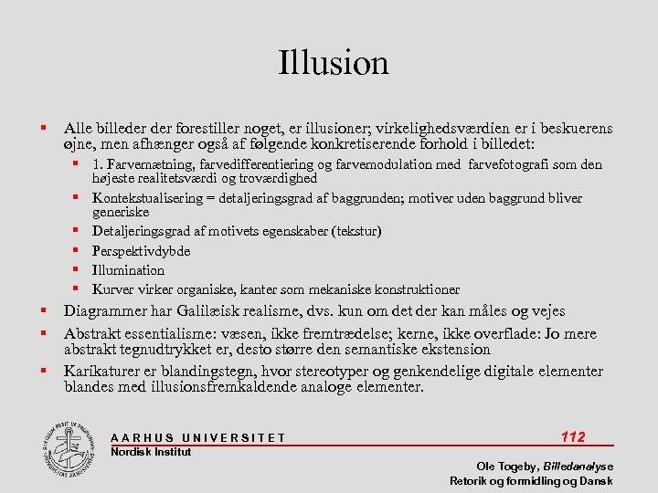 Illusion Alle billeder forestiller noget, er illusioner; virkelighedsværdien er i beskuerens øjne, men afhænger