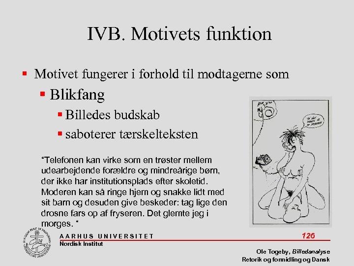 IVB. Motivets funktion Motivet fungerer i forhold til modtagerne som Blikfang Billedes budskab saboterer
