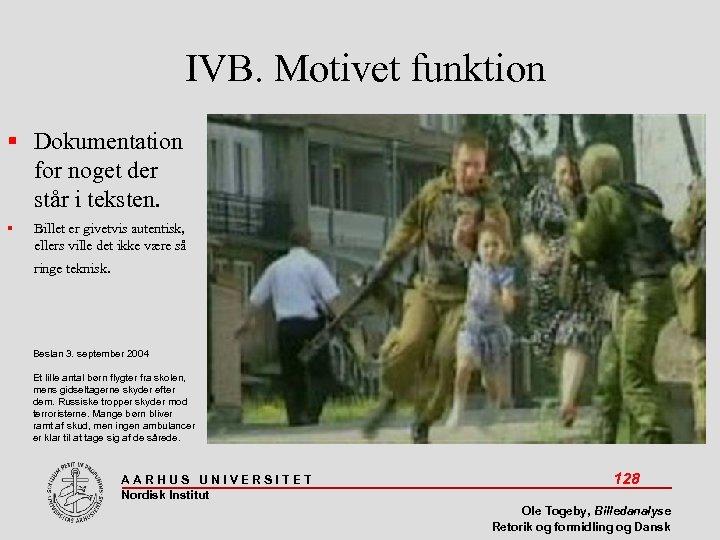 IVB. Motivet funktion Dokumentation for noget der står i teksten. Billet er givetvis autentisk,