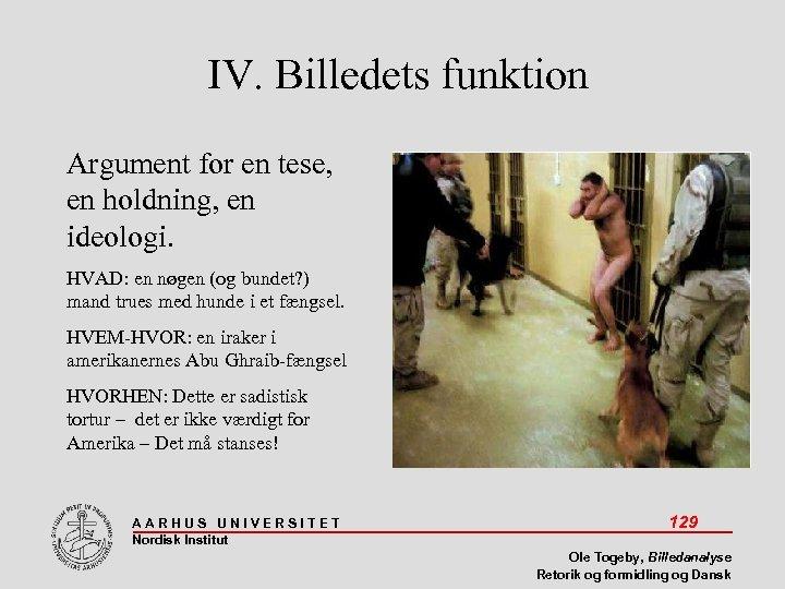 IV. Billedets funktion Argument for en tese, en holdning, en ideologi. HVAD: en nøgen