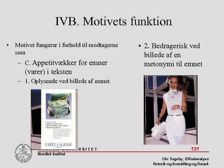 IVB. Motivets funktion • Motivet fungerer i forhold til modtagerne som – C. Appetitvækker