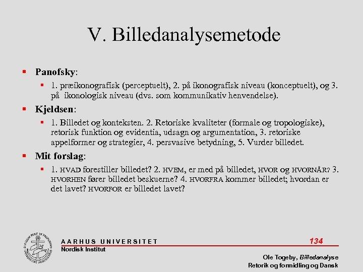 V. Billedanalysemetode Panofsky: 1. præikonografisk (perceptuelt), 2. på ikonografisk niveau (konceptuelt), og 3. på