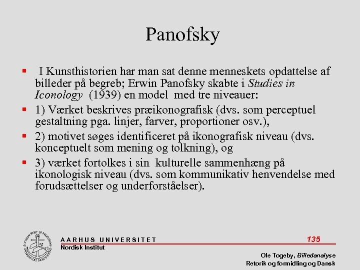 Panofsky I Kunsthistorien har man sat denne menneskets opdattelse af billeder på begreb; Erwin