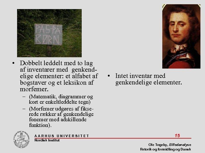 • Dobbelt leddelt med to lag af inventarer med genkendelige elementer: et alfabet