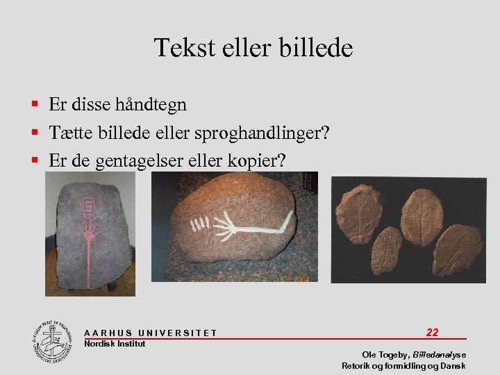 Tekst eller billede Er disse håndtegn Tætte billede eller sproghandlinger? Er de gentagelser eller