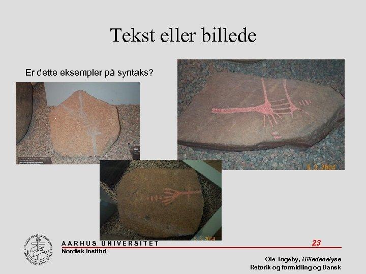 Tekst eller billede Er dette eksempler på syntaks? AARHUS UNIVERSITET Nordisk Institut 23 Ole