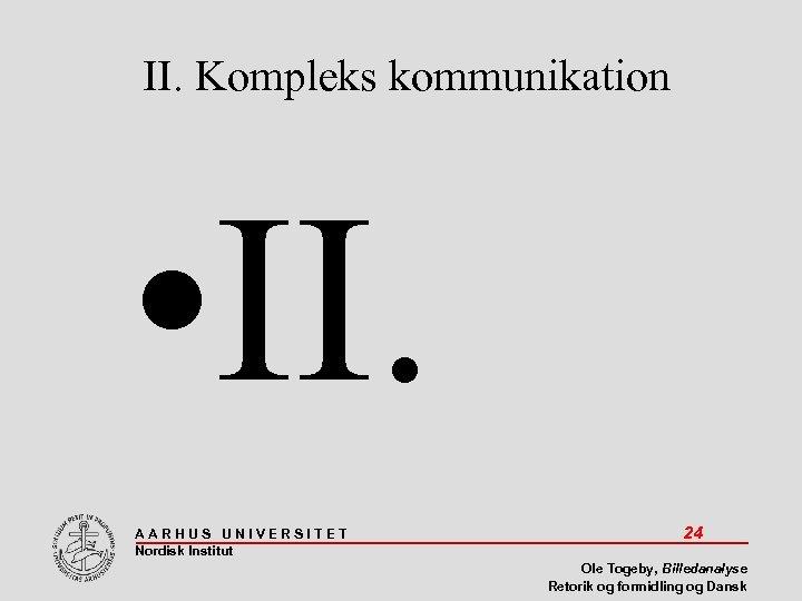 II. Kompleks kommunikation • II. AARHUS UNIVERSITET Nordisk Institut 24 Ole Togeby, Billedanalyse Retorik