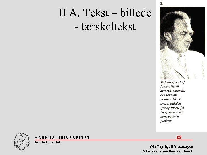 II A. Tekst – billede - tærskeltekst AARHUS UNIVERSITET Nordisk Institut 29 Ole Togeby,