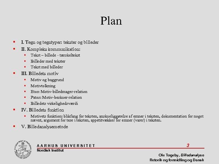 Plan I. Tegn og tegntyper: tekster og billeder II. Kompleks kommunikation: III. Billedets motiv