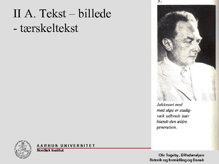 II A. Tekst – billede - tærskeltekst AARHUS UNIVERSITET Nordisk Institut 30 Ole Togeby,