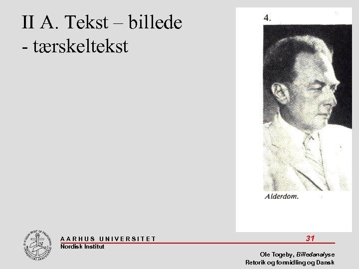 II A. Tekst – billede - tærskeltekst AARHUS UNIVERSITET Nordisk Institut 31 Ole Togeby,