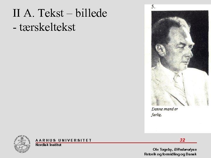 II A. Tekst – billede - tærskeltekst AARHUS UNIVERSITET Nordisk Institut 32 Ole Togeby,