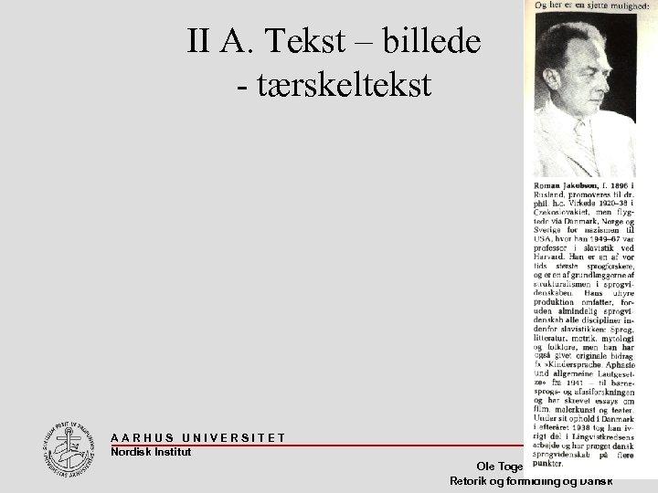 II A. Tekst – billede - tærskeltekst AARHUS UNIVERSITET Nordisk Institut 33 Ole Togeby,