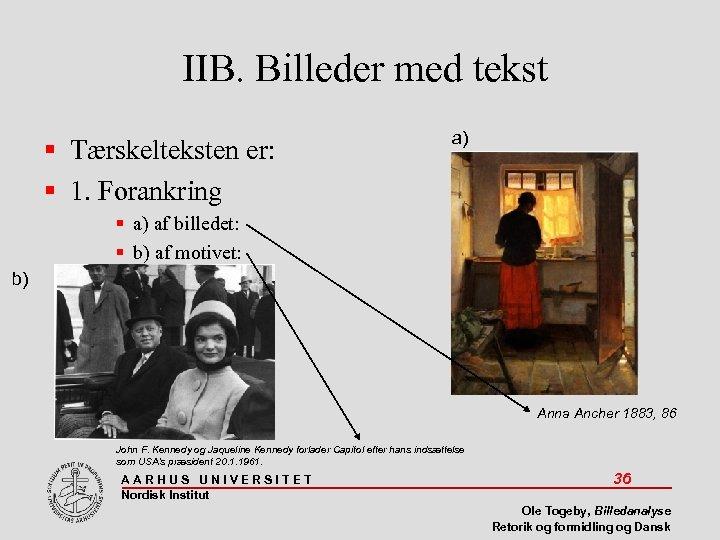 IIB. Billeder med tekst Tærskelteksten er: 1. Forankring a) af billedet: b) af motivet: