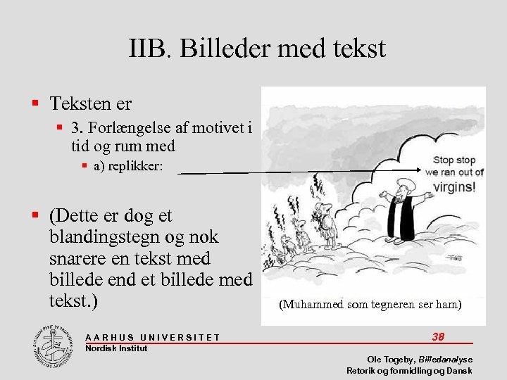 IIB. Billeder med tekst Teksten er 3. Forlængelse af motivet i tid og rum