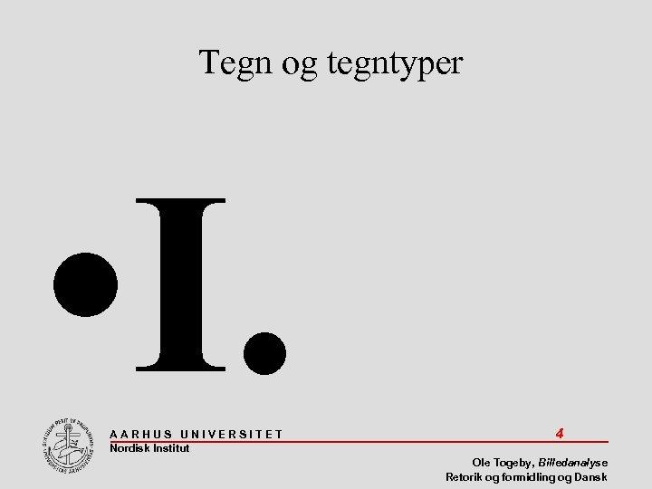 Tegn og tegntyper • I. AARHUS UNIVERSITET Nordisk Institut 4 Ole Togeby, Billedanalyse Retorik