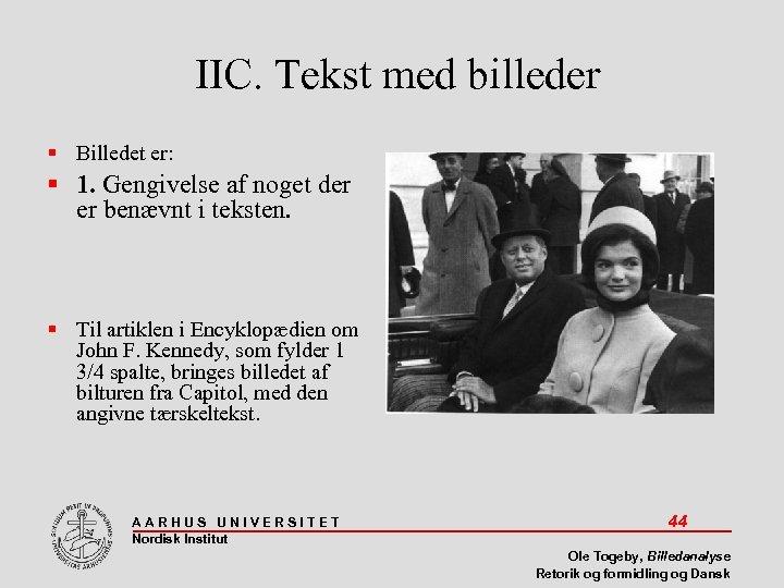 IIC. Tekst med billeder Billedet er: 1. Gengivelse af noget der er benævnt i