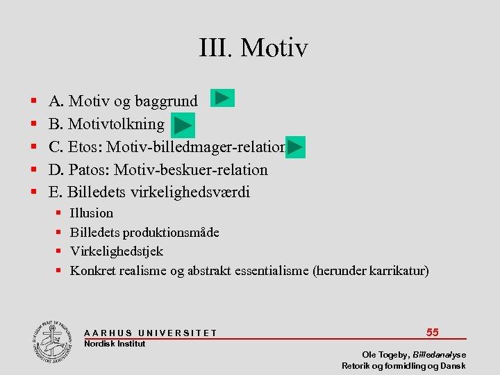 III. Motiv A. Motiv og baggrund B. Motivtolkning C. Etos: Motiv-billedmager-relation D. Patos: Motiv-beskuer-relation