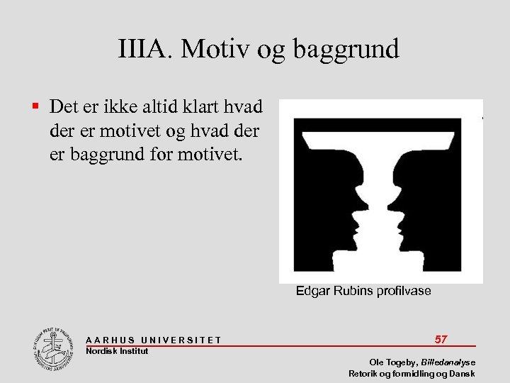 IIIA. Motiv og baggrund Det er ikke altid klart hvad der er motivet og