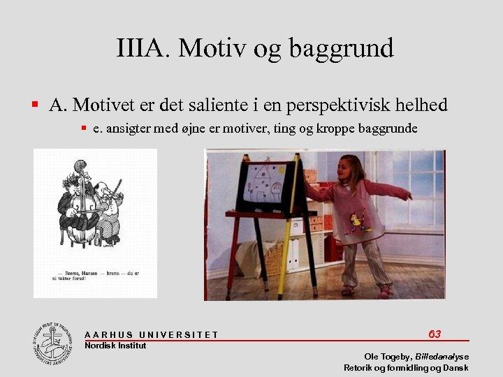 IIIA. Motiv og baggrund A. Motivet er det saliente i en perspektivisk helhed e.