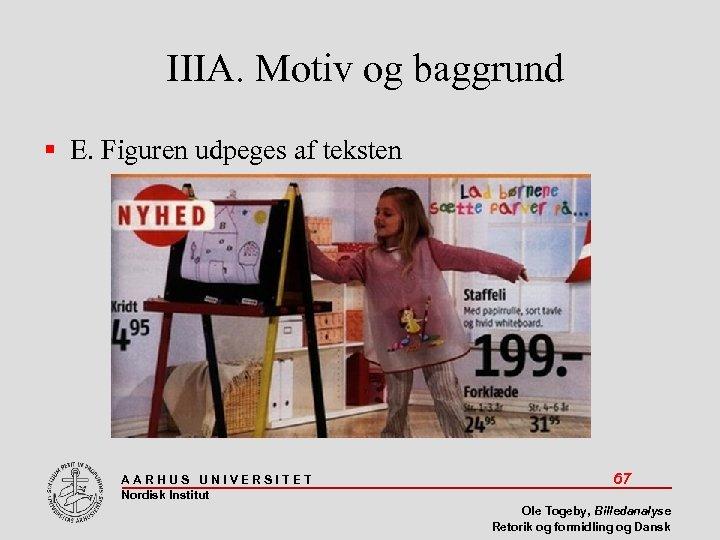 IIIA. Motiv og baggrund E. Figuren udpeges af teksten AARHUS UNIVERSITET Nordisk Institut 67