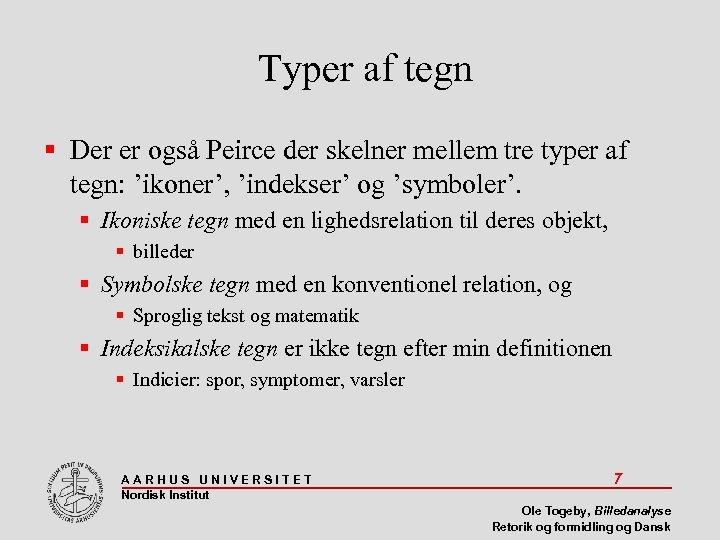 Typer af tegn Der er også Peirce der skelner mellem tre typer af tegn: