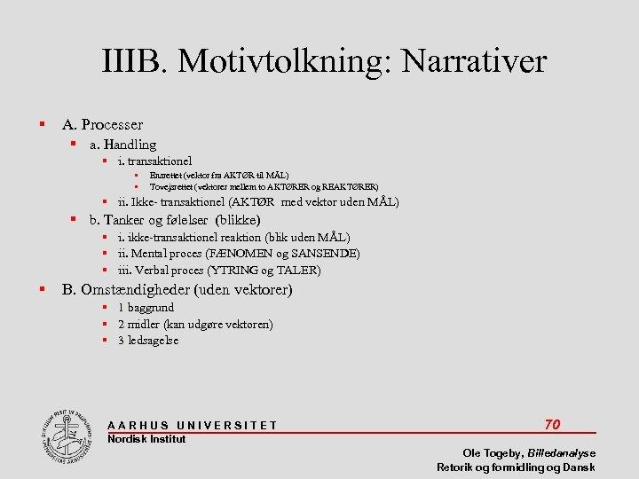 IIIB. Motivtolkning: Narrativer A. Processer a. Handling i. transaktionel Ensrettet (vektor fra AKTØR til