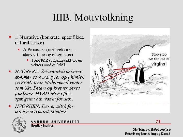 IIIB. Motivtolkning I. Narrative (konkrete, specifikke, naturalistiske) A Processer (med vektorer = skæve linjer