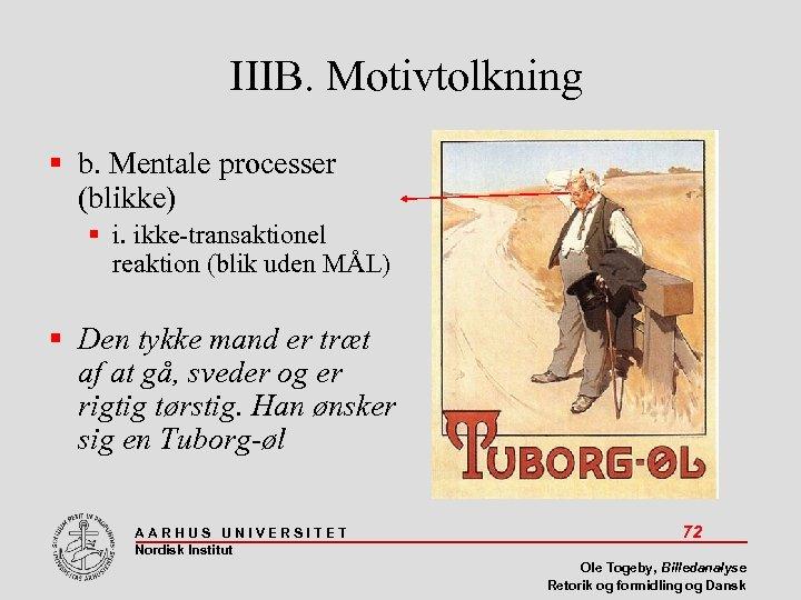IIIB. Motivtolkning b. Mentale processer (blikke) i. ikke-transaktionel reaktion (blik uden MÅL) Den tykke