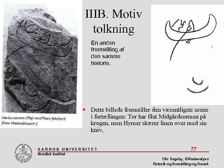 IIIB. Motiv tolkning En anden fremstilling af den samme historie. Dette billede fremstiller den