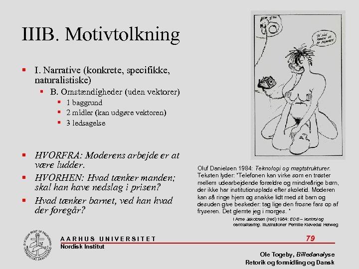 IIIB. Motivtolkning I. Narrative (konkrete, specifikke, naturalistiske) B. Omstændigheder (uden vektorer) 1 baggrund 2