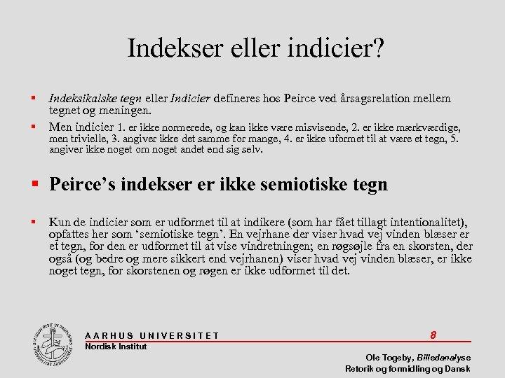 Indekser eller indicier? Indeksikalske tegn eller Indicier defineres hos Peirce ved årsagsrelation mellem tegnet