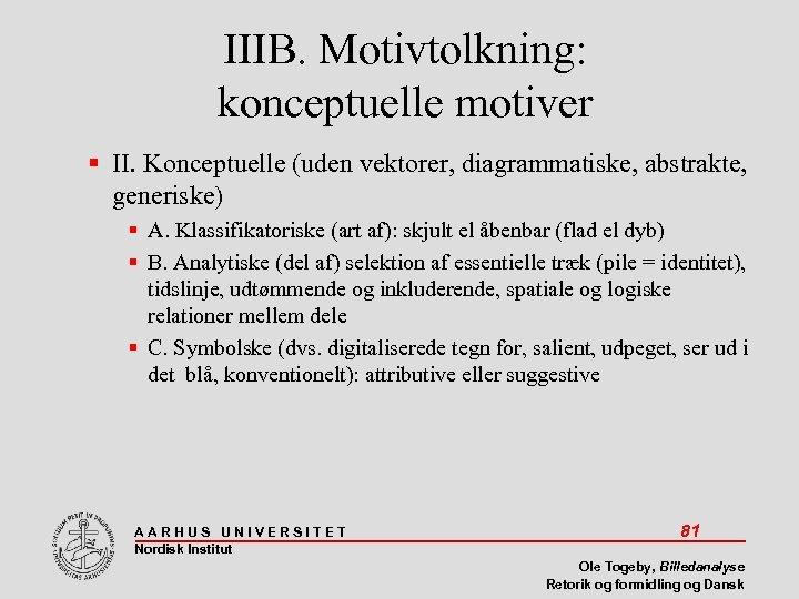 IIIB. Motivtolkning: konceptuelle motiver II. Konceptuelle (uden vektorer, diagrammatiske, abstrakte, generiske) A. Klassifikatoriske (art