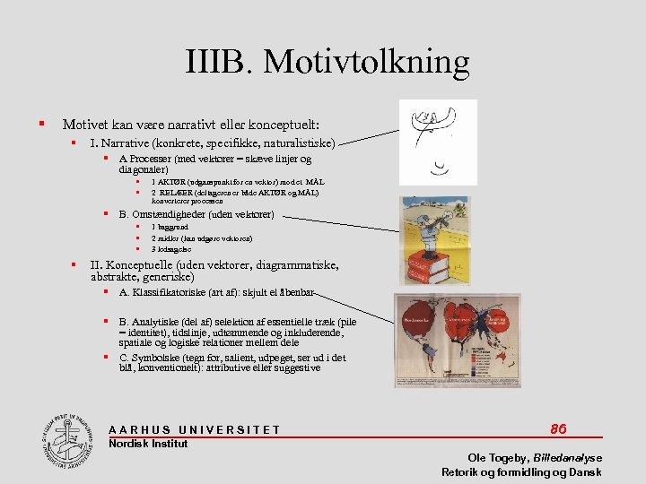 IIIB. Motivtolkning Motivet kan være narrativt eller konceptuelt: I. Narrative (konkrete, specifikke, naturalistiske) A