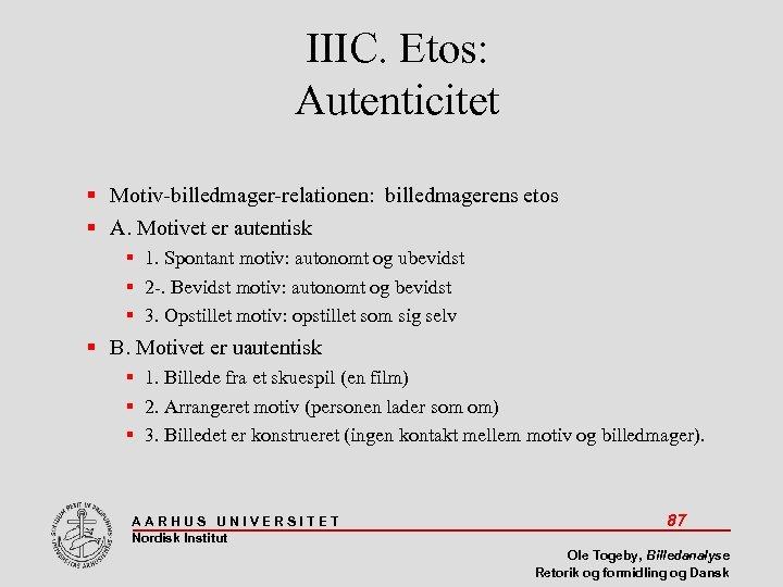 IIIC. Etos: Autenticitet Motiv-billedmager-relationen: billedmagerens etos A. Motivet er autentisk 1. Spontant motiv: autonomt