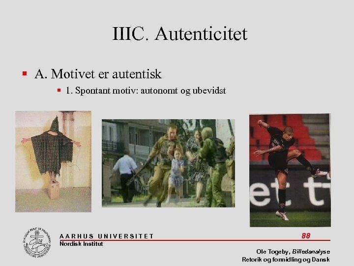 IIIC. Autenticitet A. Motivet er autentisk 1. Spontant motiv: autonomt og ubevidst AARHUS UNIVERSITET