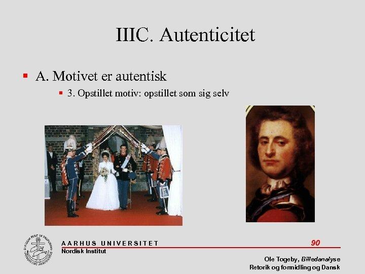 IIIC. Autenticitet A. Motivet er autentisk 3. Opstillet motiv: opstillet som sig selv AARHUS