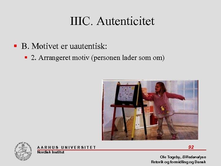 IIIC. Autenticitet B. Motivet er uautentisk: 2. Arrangeret motiv (personen lader som om) AARHUS