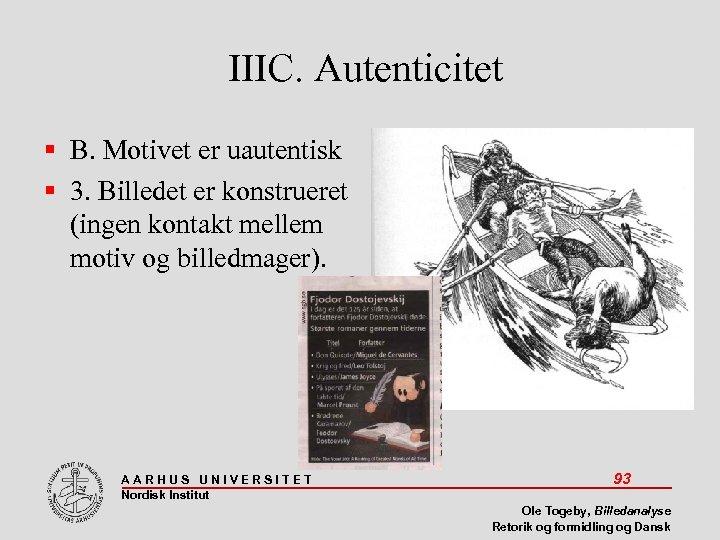 IIIC. Autenticitet B. Motivet er uautentisk 3. Billedet er konstrueret (ingen kontakt mellem motiv