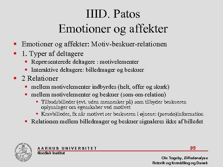 IIID. Patos Emotioner og affekter: Motiv-beskuer-relationen 1. Typer af deltagere Repræsenterede deltagere : motivelementer