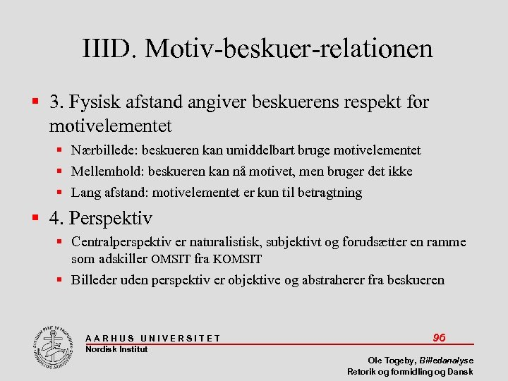 IIID. Motiv-beskuer-relationen 3. Fysisk afstand angiver beskuerens respekt for motivelementet Nærbillede: beskueren kan umiddelbart