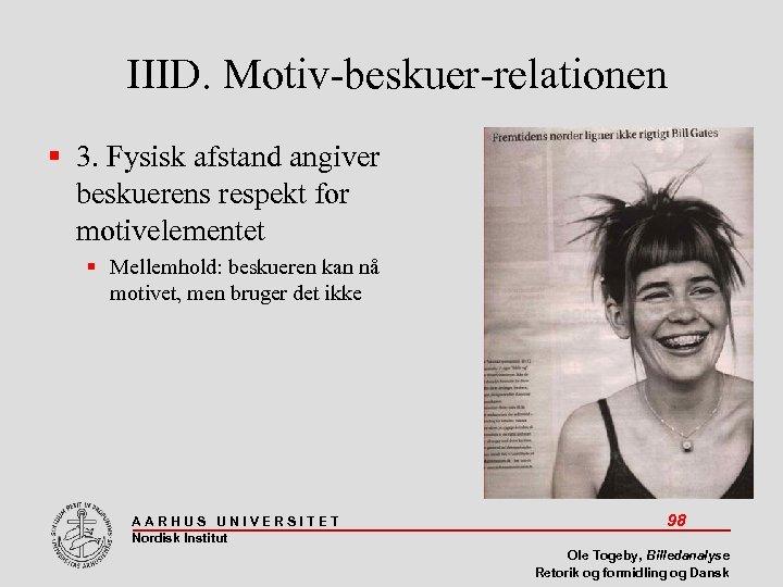 IIID. Motiv-beskuer-relationen 3. Fysisk afstand angiver beskuerens respekt for motivelementet Mellemhold: beskueren kan nå