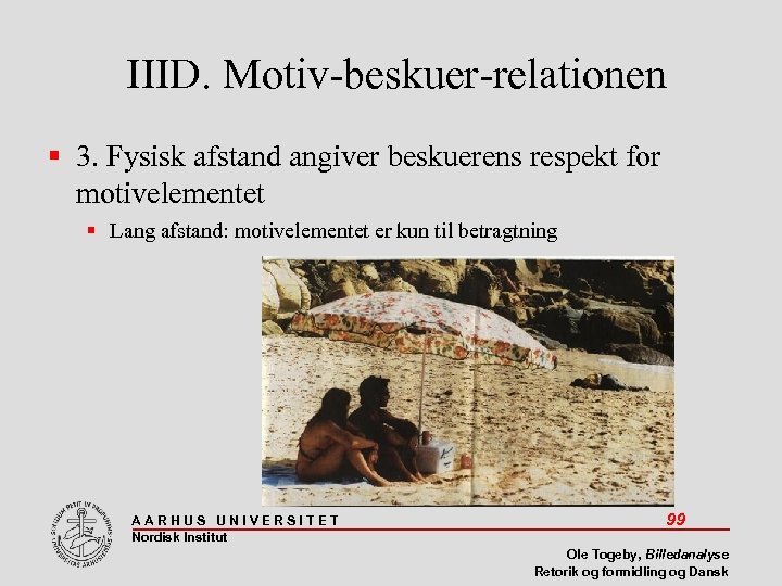 IIID. Motiv-beskuer-relationen 3. Fysisk afstand angiver beskuerens respekt for motivelementet Lang afstand: motivelementet er