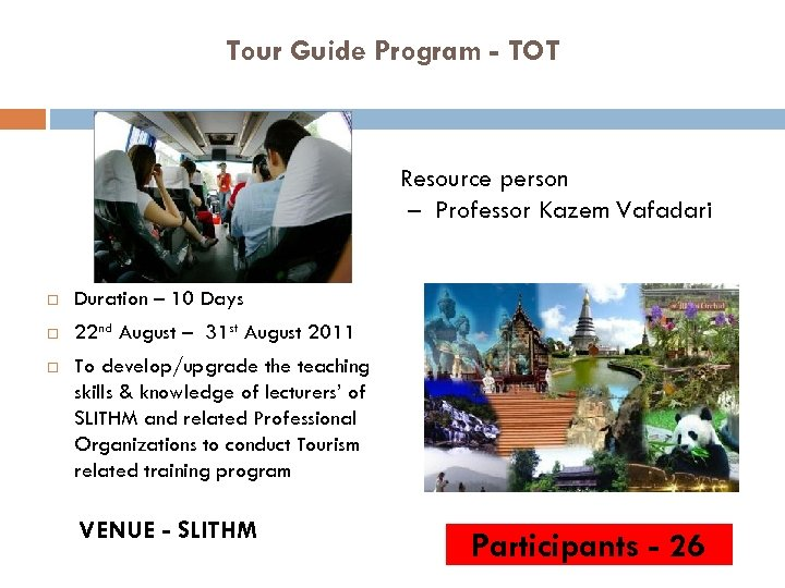 Tour Guide Program - TOT Resource person – Professor Kazem Vafadari Duration – 10