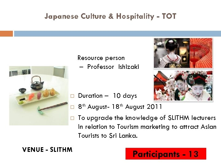 Japanese Culture & Hospitality - TOT Resource person – Professor Ishizaki VENUE - SLITHM